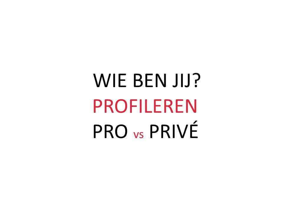 WIE BEN JIJ PROFILEREN PRO vs PRIVÉ