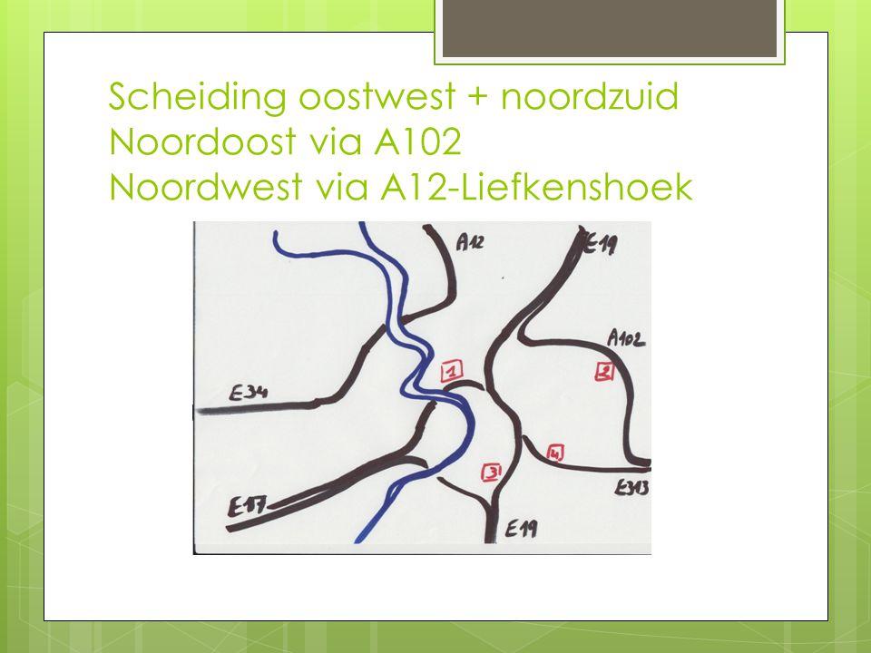 Scheiding oostwest + noordzuid Noordoost via A102 Noordwest via A12-Liefkenshoek
