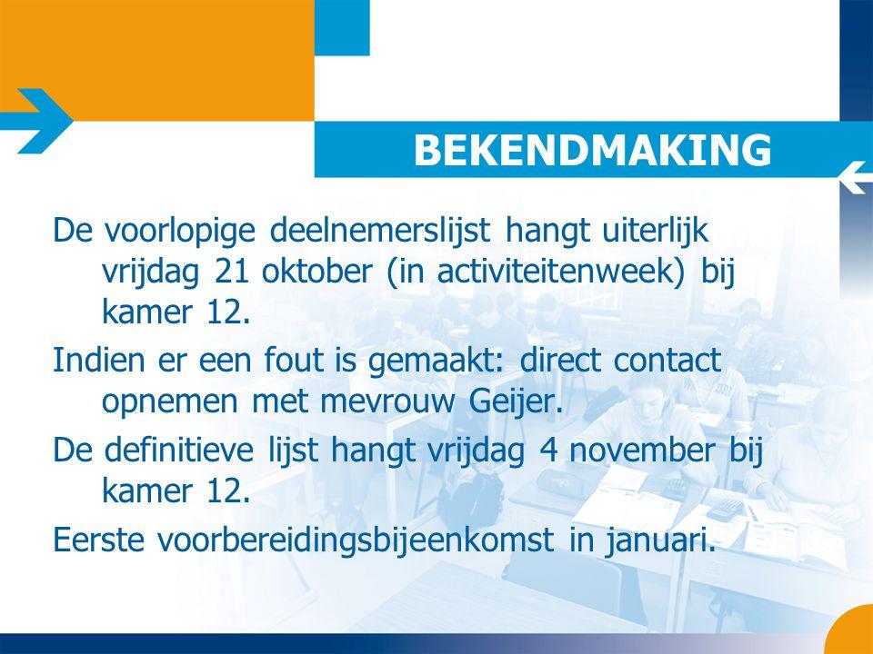 BEKENDMAKING De voorlopige deelnemerslijst hangt uiterlijk vrijdag 21 oktober (in activiteitenweek) bij kamer 12.