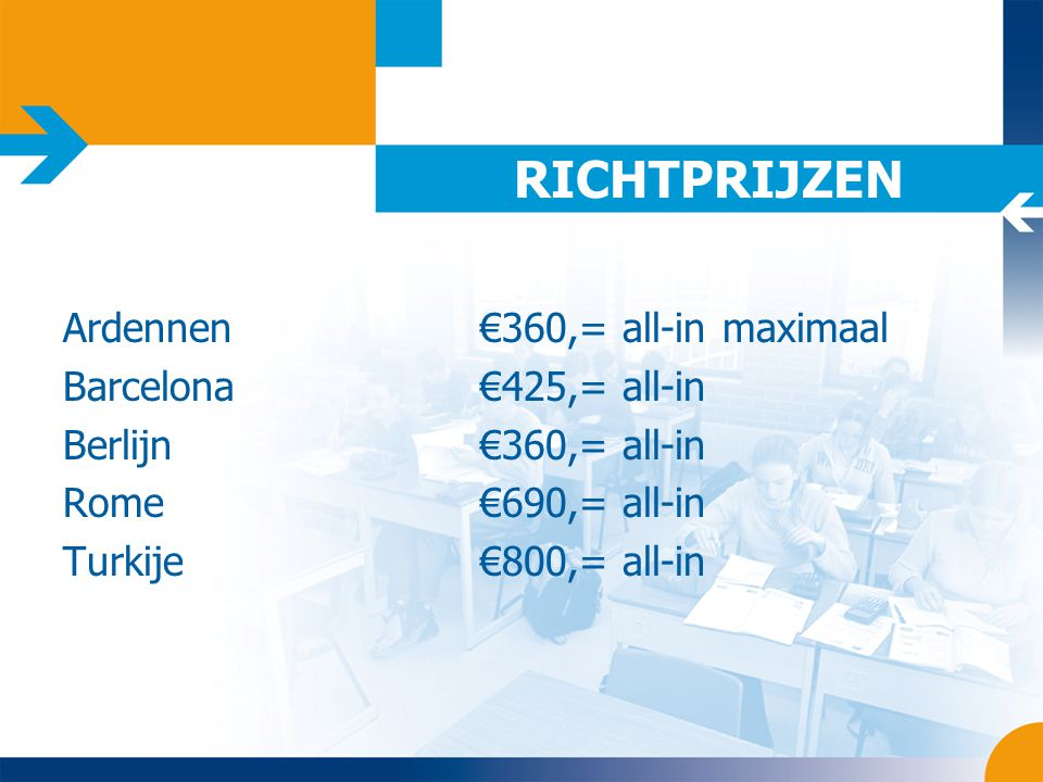 RICHTPRIJZEN Ardennen €360,= all-in maximaal Barcelona €425,= all-in