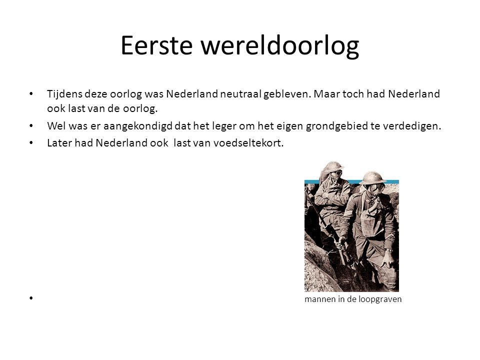 Eerste wereldoorlog Tijdens deze oorlog was Nederland neutraal gebleven. Maar toch had Nederland ook last van de oorlog.