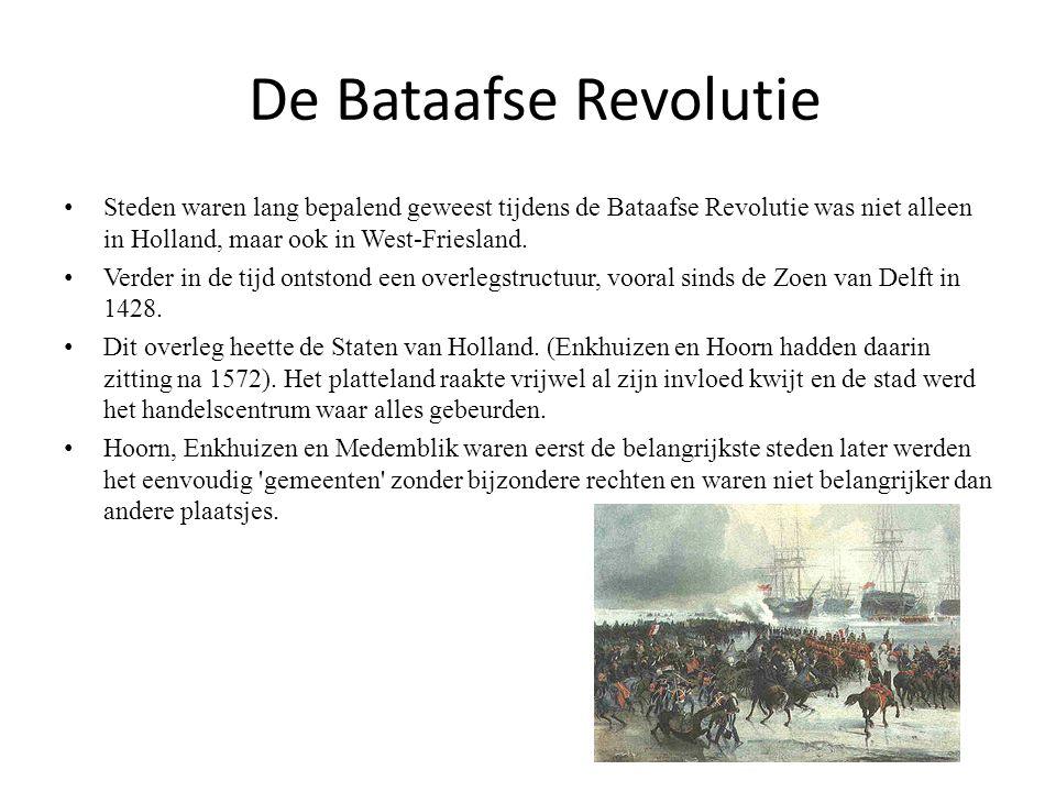 De Bataafse Revolutie Steden waren lang bepalend geweest tijdens de Bataafse Revolutie was niet alleen in Holland, maar ook in West-Friesland.