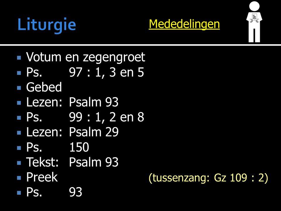 Liturgie Votum en zegengroet Ps. 97 : 1, 3 en 5 Gebed Lezen: Psalm 93