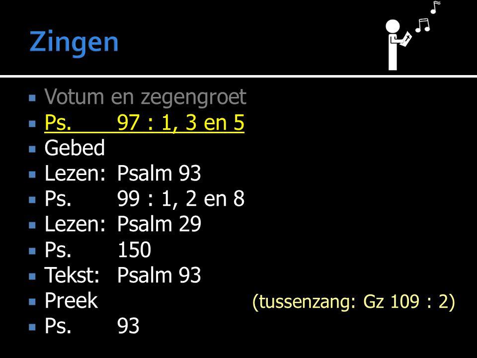 Zingen Votum en zegengroet Ps. 97 : 1, 3 en 5 Gebed Lezen: Psalm 93
