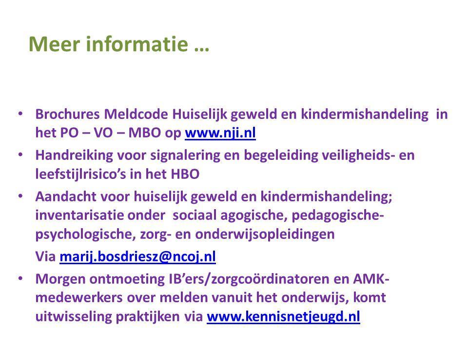 Meer informatie … Brochures Meldcode Huiselijk geweld en kindermishandeling in het PO – VO – MBO op www.nji.nl.