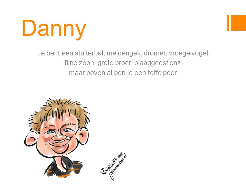 Danny Je bent een stuiterbal, meidengek, dromer, vroege vogel,