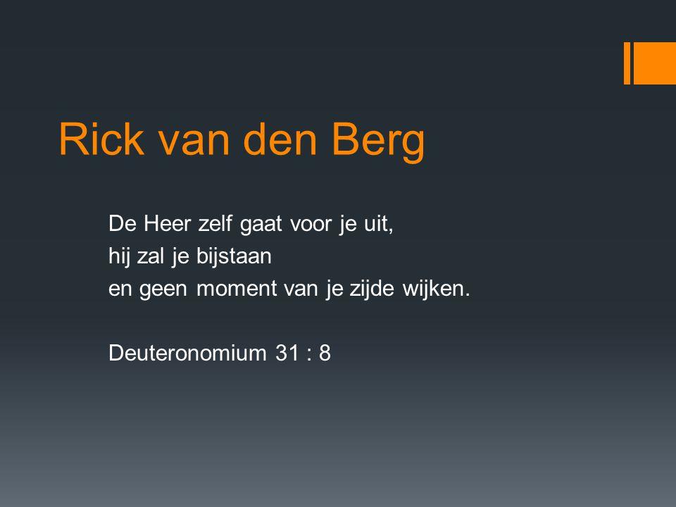 Rick van den Berg De Heer zelf gaat voor je uit, hij zal je bijstaan