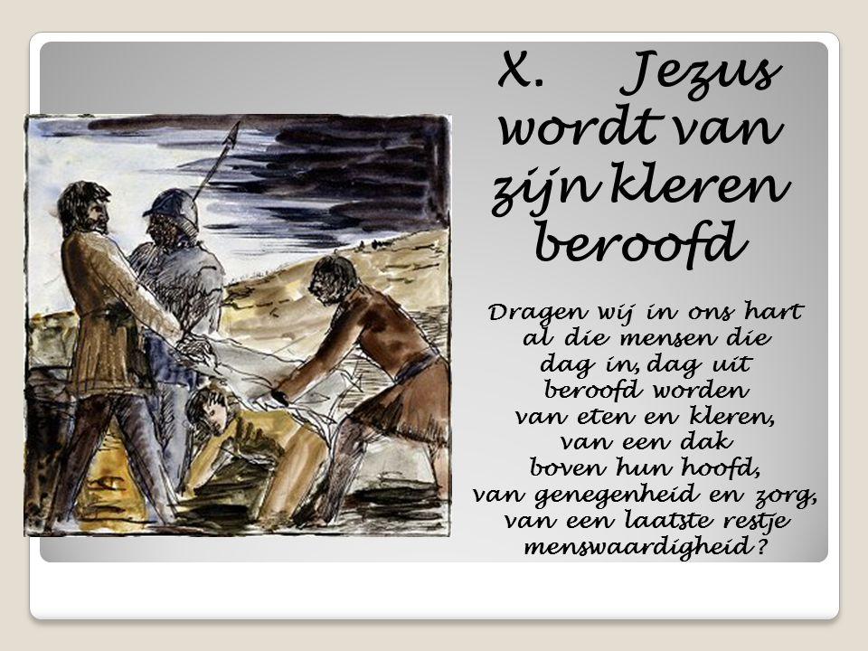 X. Jezus wordt van zijn kleren beroofd