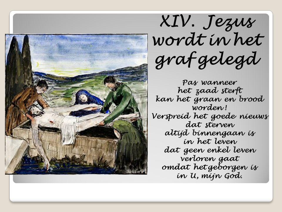 XIV. Jezus wordt in het graf gelegd
