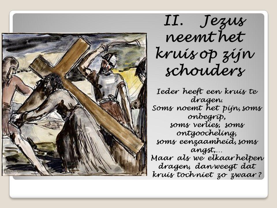 II. Jezus neemt het kruis op zijn schouders