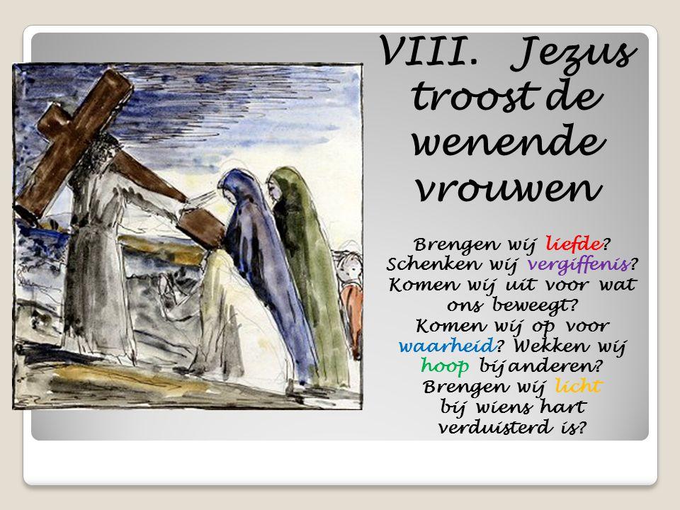 VIII. Jezus troost de wenende vrouwen