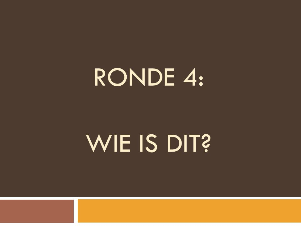 RONDE 4: wie is dit