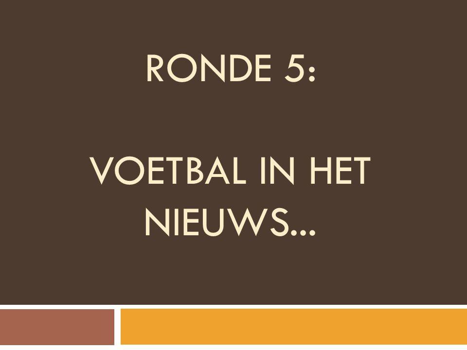 RONDE 5: voetbal in het nieuws...