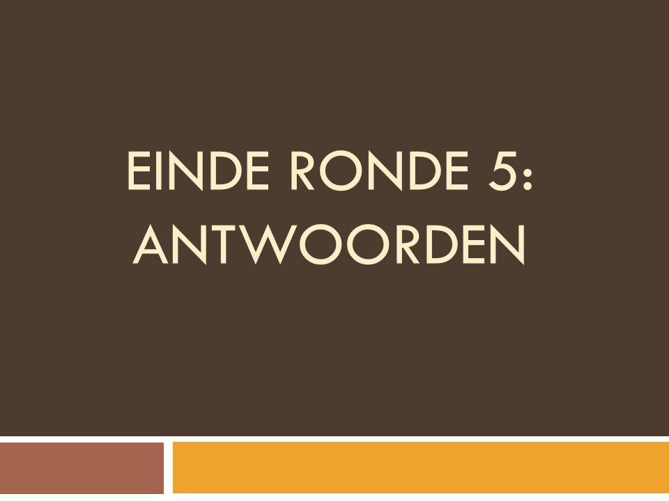 EINDE RONDE 5: ANTWOORDEN
