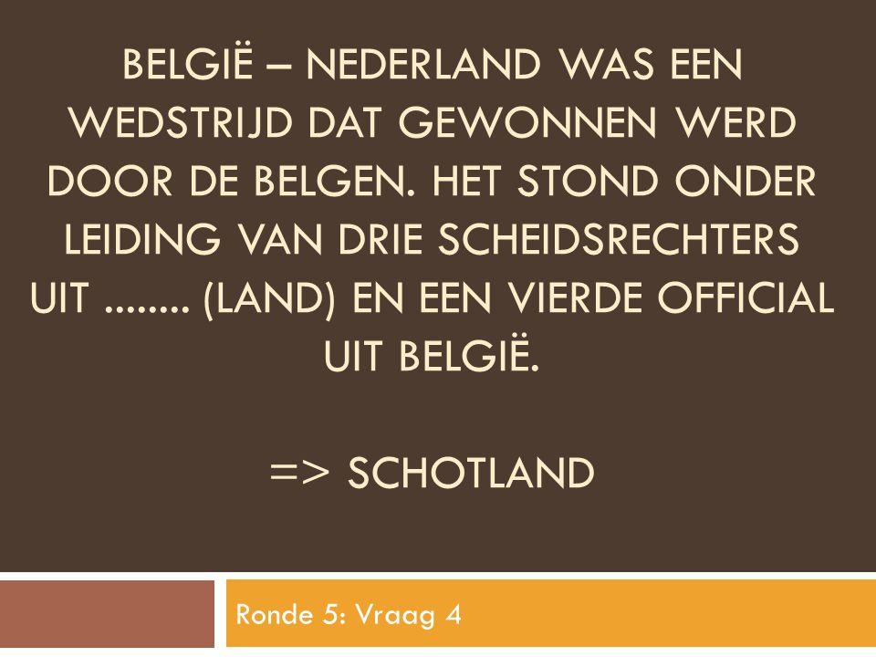 belgiË – nederland was een wedstrijd dat gewonnen werd door de belgen