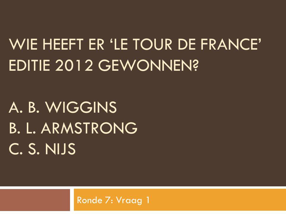 Wie heeft er 'Le tour de france' editie 2012 gewonnen. A. B. Wiggins B