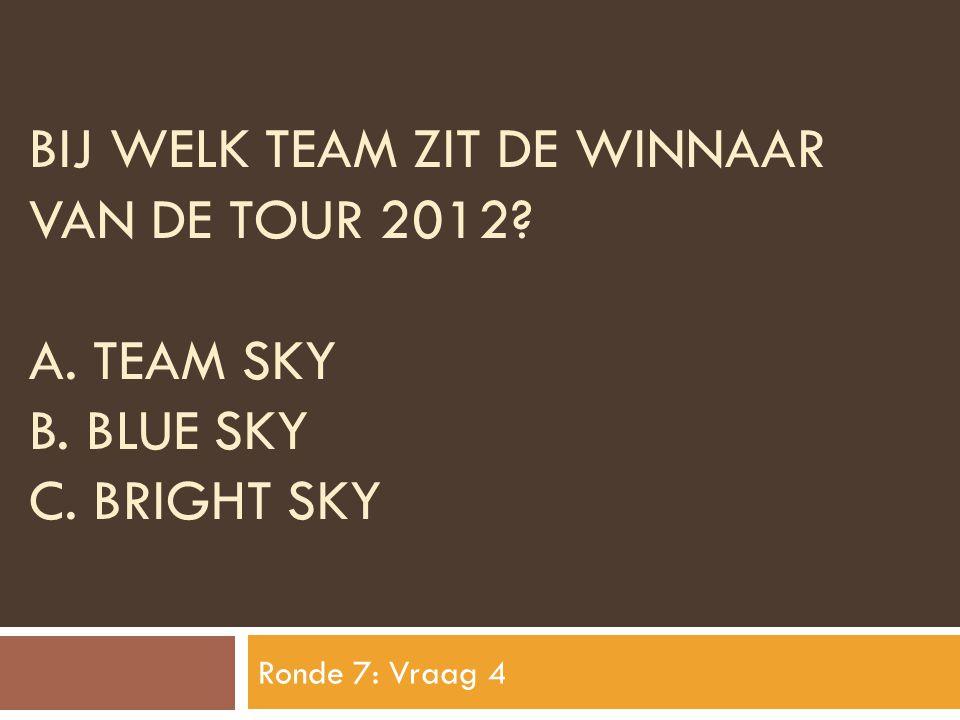 Bij welk team zit de winnaar van de tour 2012. A. Team sky B