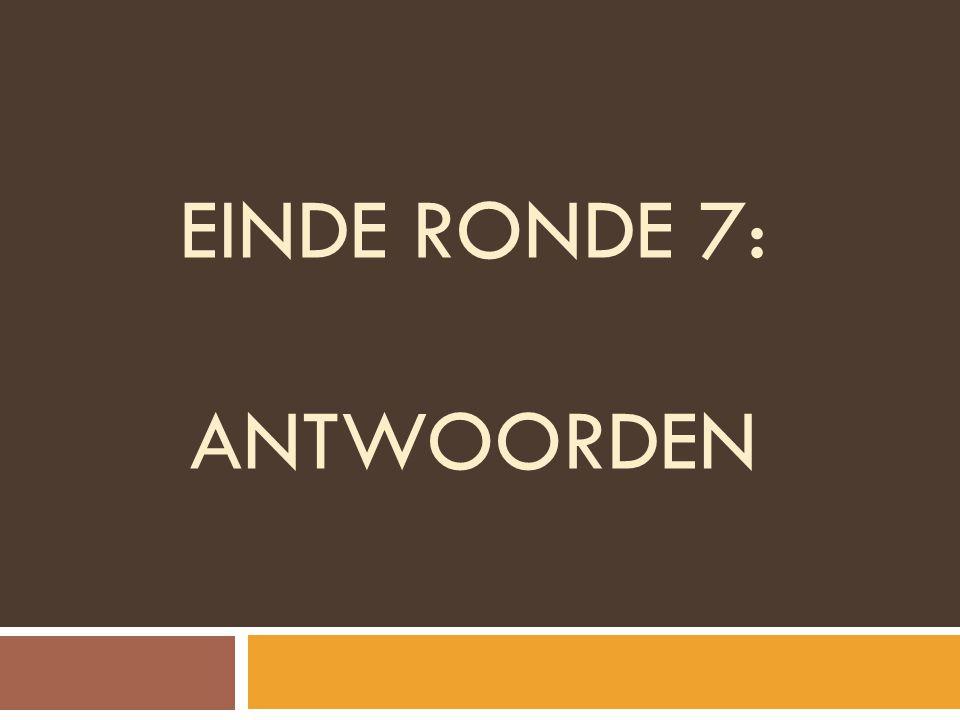 Einde ronde 7: ANTWOORDEN