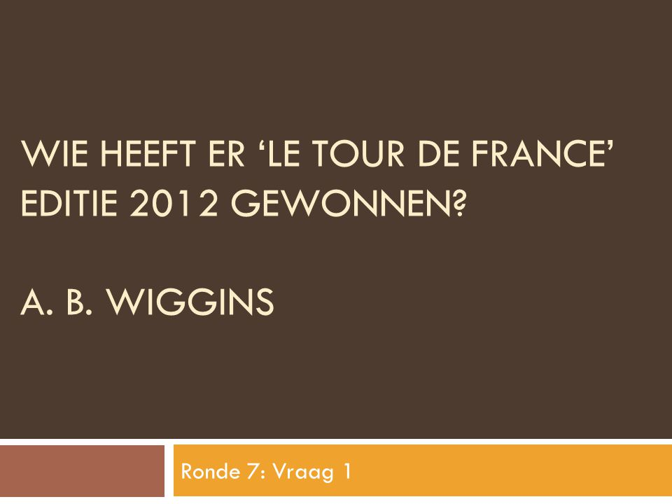 Wie heeft er 'Le tour de france' editie 2012 gewonnen A. B. Wiggins