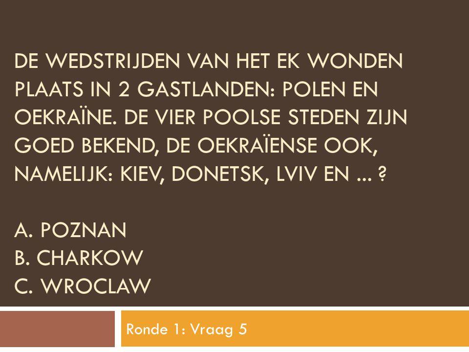 De Wedstrijden van het eK wonden plaats in 2 gastlanden: Polen en Oekraïne. De vier Poolse steden zijn goed bekend, de oekraïense ook, namelijk: Kiev, donetsk, Lviv en ... A. POZNAN B. CHARKOW C. WROCLAW