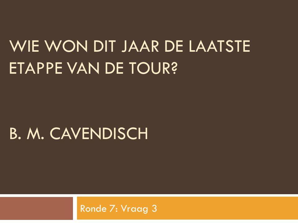 Wie won dit jaar de laatste etappe van de tour B. M. Cavendisch