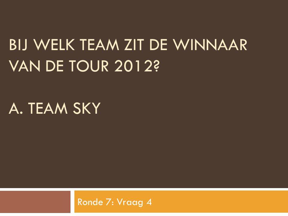 Bij welk team zit de winnaar van de tour 2012 A. Team sky