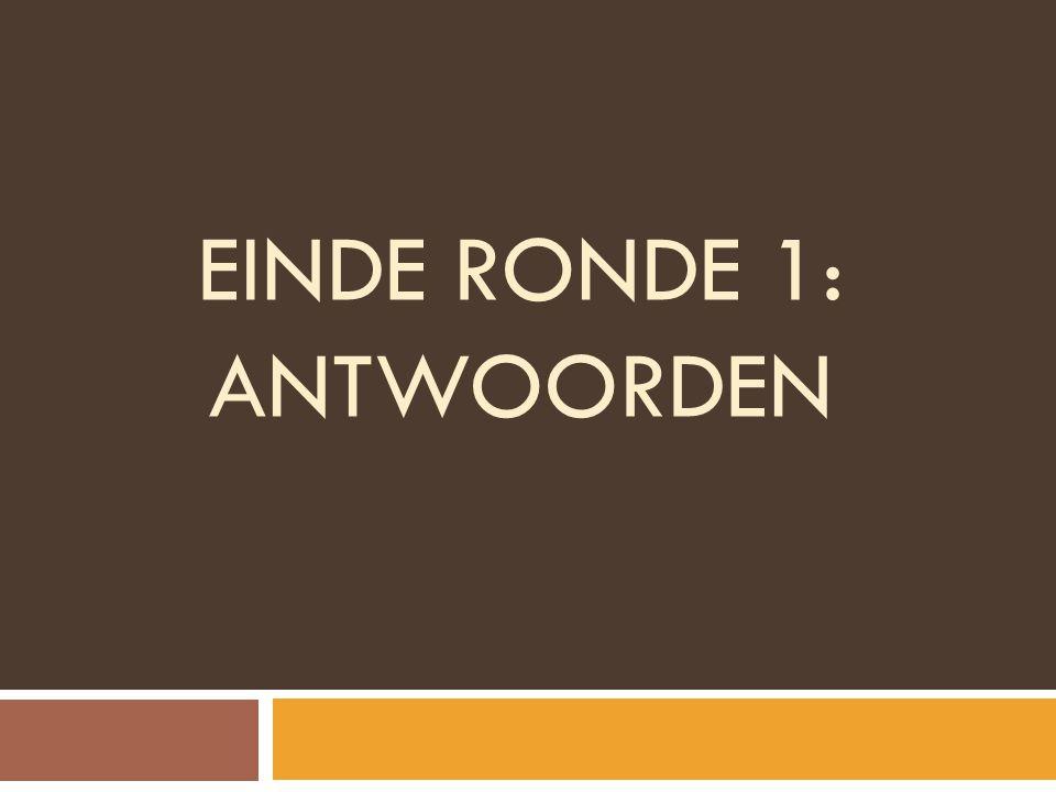 EINDE RONDE 1: ANTWOORDEN