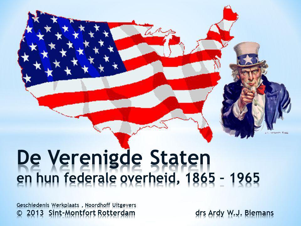 De Verenigde Staten en hun federale overheid, 1865 – 1965 Geschiedenis Werkplaats , Noordhoff Uitgevers © 2013 Sint-Montfort Rotterdam drs Ardy W.J.