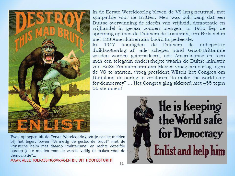 In de Eerste Wereldoorlog bleven de VS lang neutraal, met sympathie voor de Britten. Men was ook bang dat een Duitse overwinning de ideeën van vrijheid, democratie en vrijhandel in gevaar zouden brengen. In 1915 liep de spanning op toen de Duitsers de Lusitania, een Brits schip met 128 Amerikanen aan boord torpedeerde.