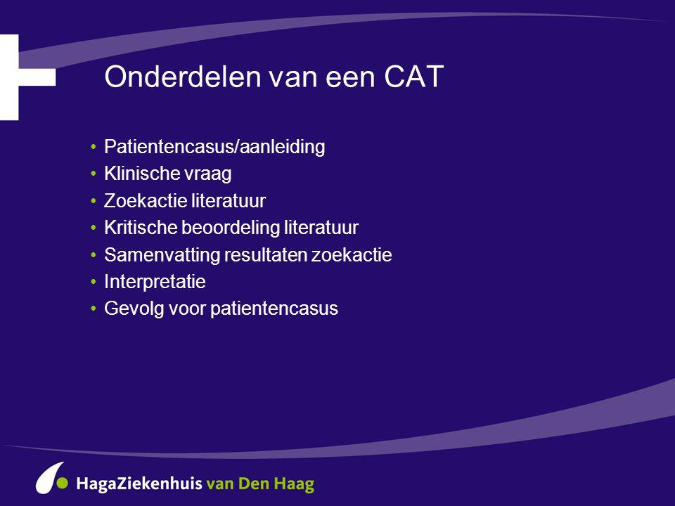 Onderdelen van een CAT Patientencasus/aanleiding Klinische vraag