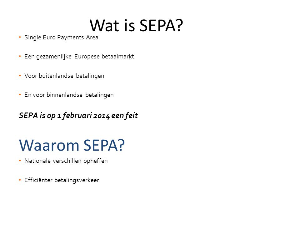 Wat is SEPA Waarom SEPA SEPA is op 1 februari 2014 een feit