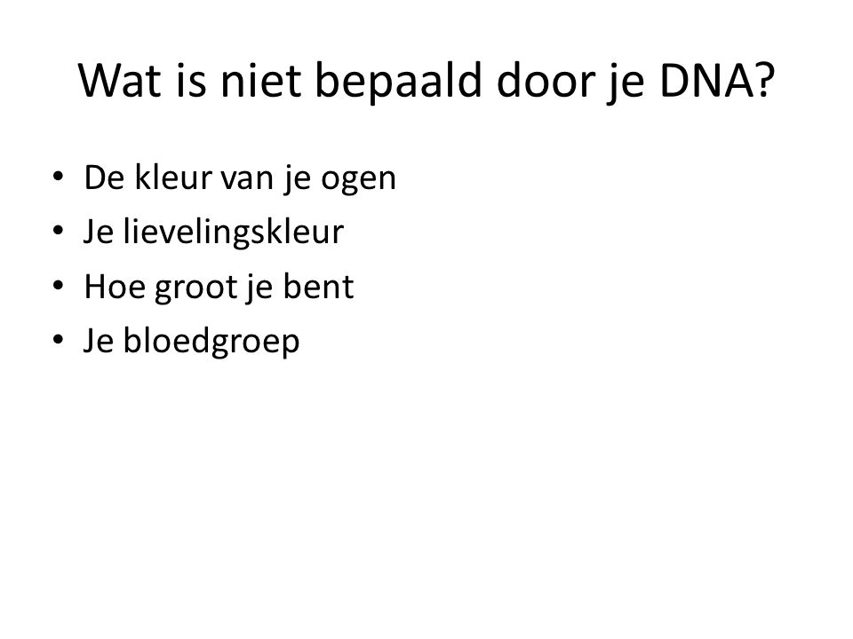 Wat is niet bepaald door je DNA