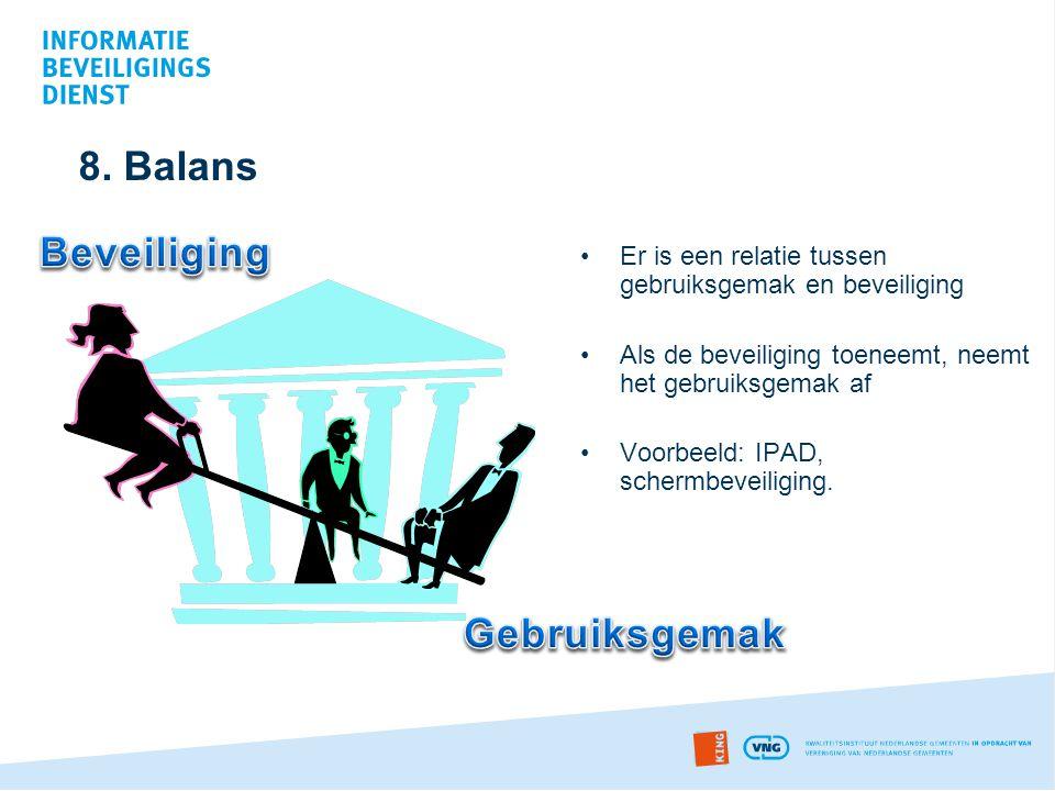 8. Balans Beveiliging. Er is een relatie tussen gebruiksgemak en beveiliging. Als de beveiliging toeneemt, neemt het gebruiksgemak af.