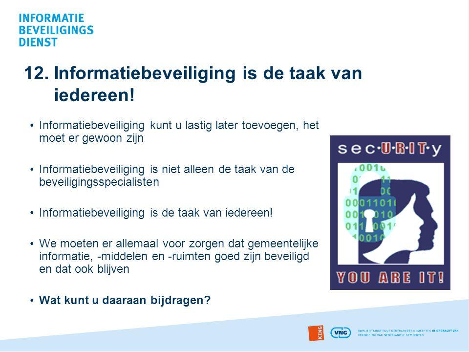 12. Informatiebeveiliging is de taak van iedereen!