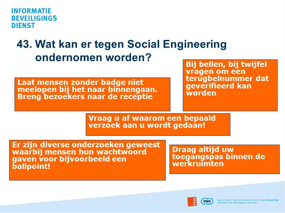 43. Wat kan er tegen Social Engineering ondernomen worden