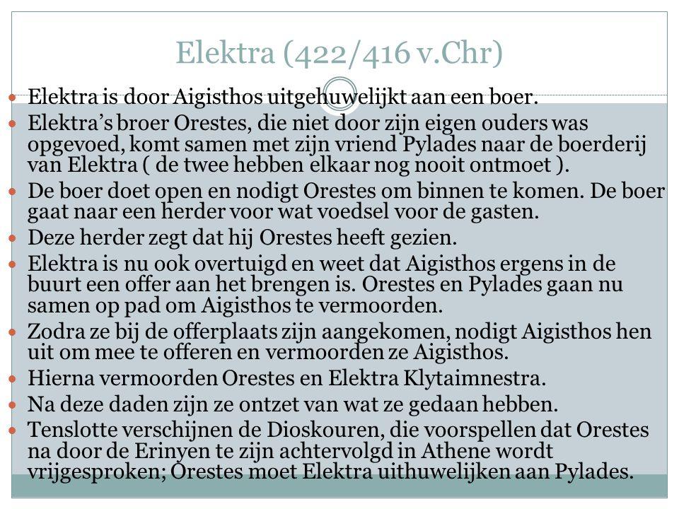 Elektra (422/416 v.Chr) Elektra is door Aigisthos uitgehuwelijkt aan een boer.