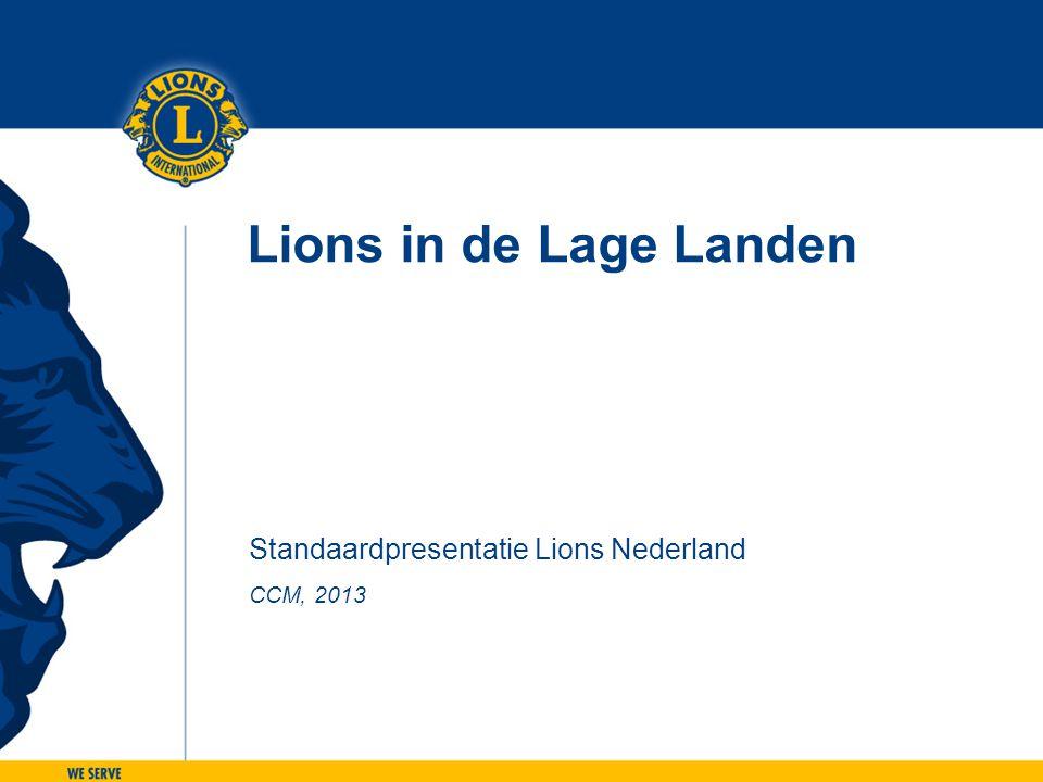 Lions in de Lage Landen Standaardpresentatie Lions Nederland CCM, 2013