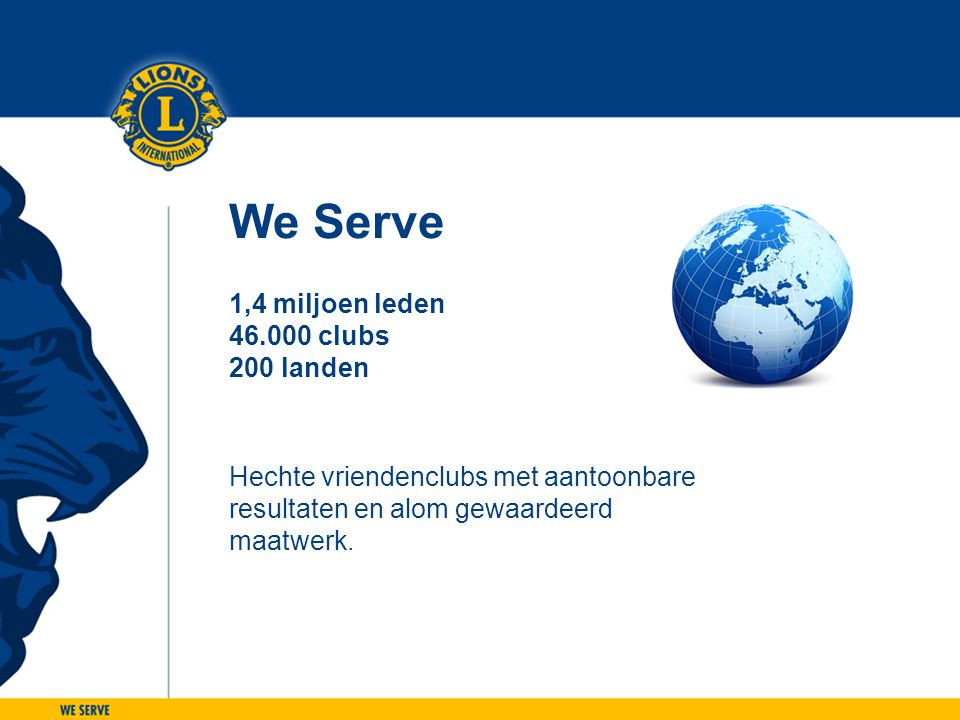 We Serve 1,4 miljoen leden 46.000 clubs 200 landen