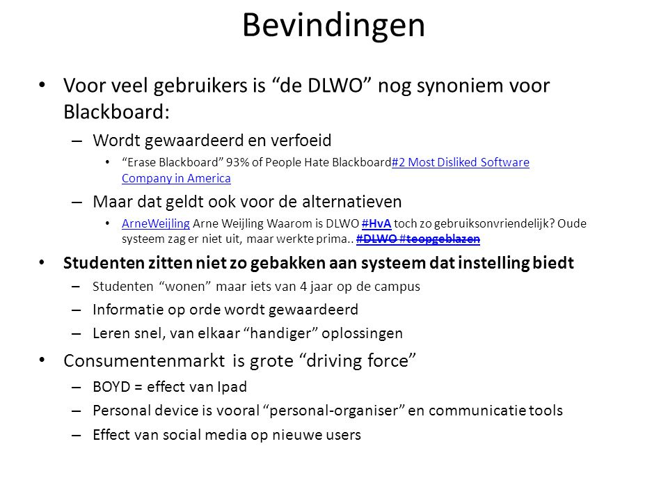 Bevindingen Voor veel gebruikers is de DLWO nog synoniem voor Blackboard: Wordt gewaardeerd en verfoeid.