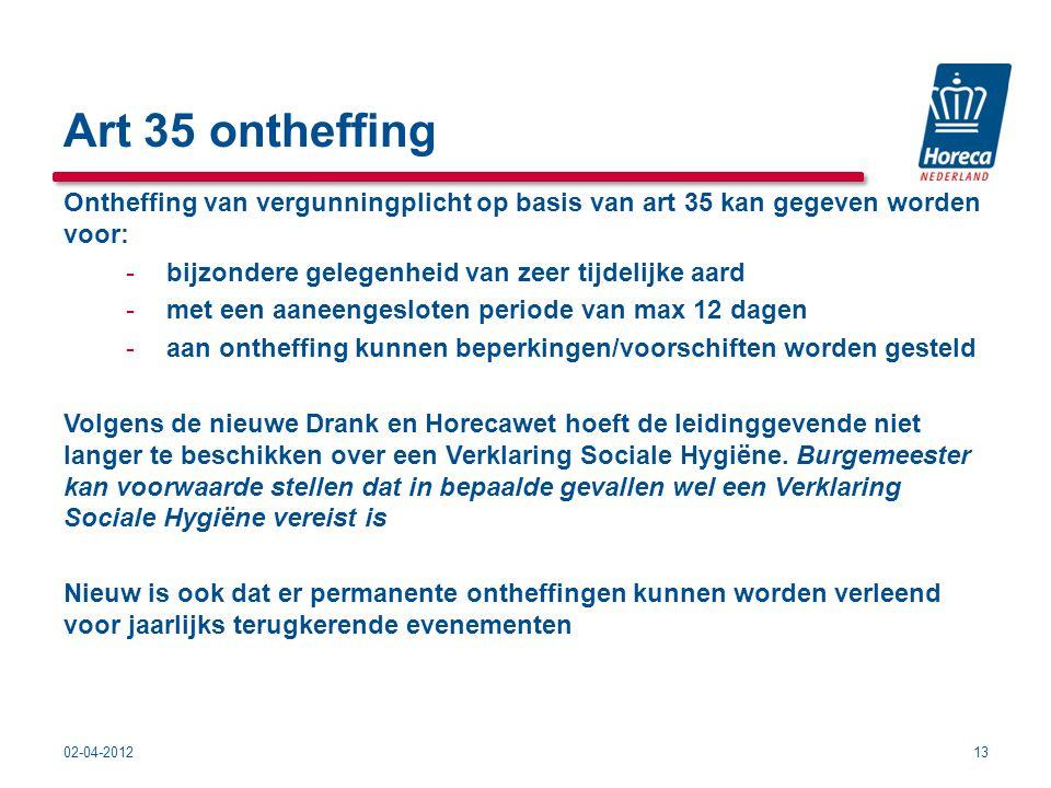Art 35 ontheffing Ontheffing van vergunningplicht op basis van art 35 kan gegeven worden voor: bijzondere gelegenheid van zeer tijdelijke aard.