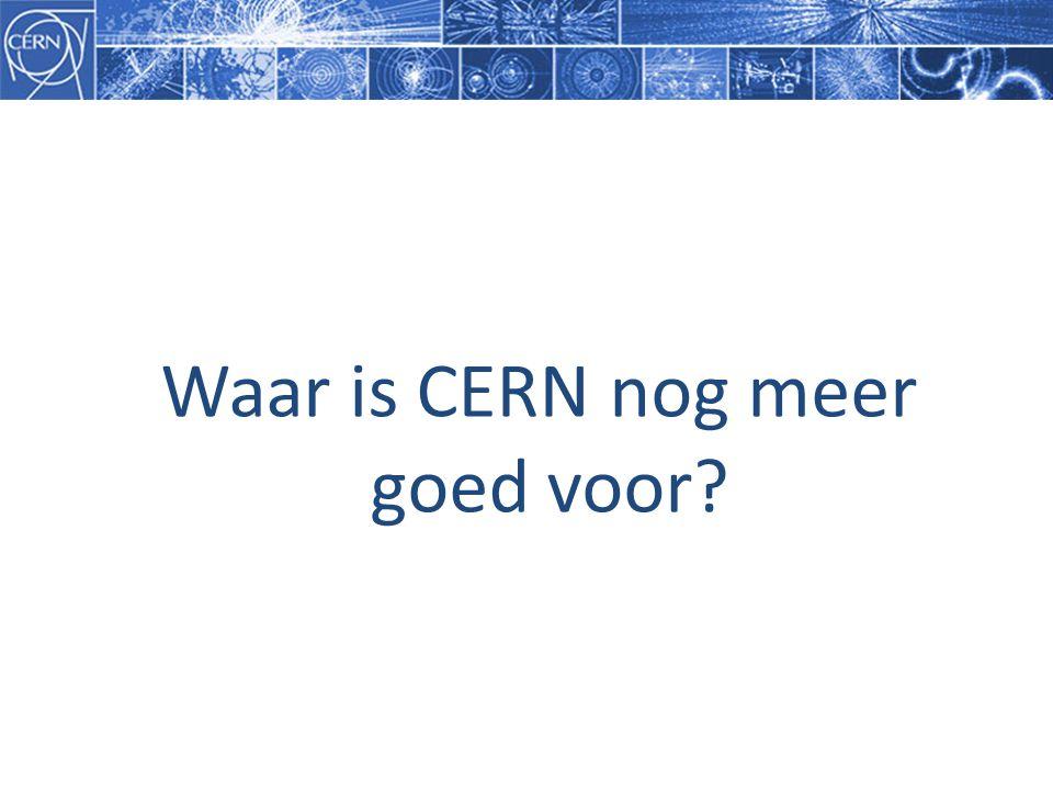 Waar is CERN nog meer goed voor