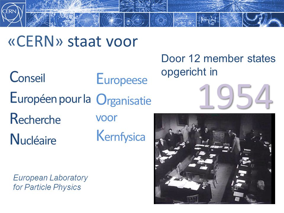 1954 «CERN» staat voor Conseil Européen pour la Recherche Nucléaire