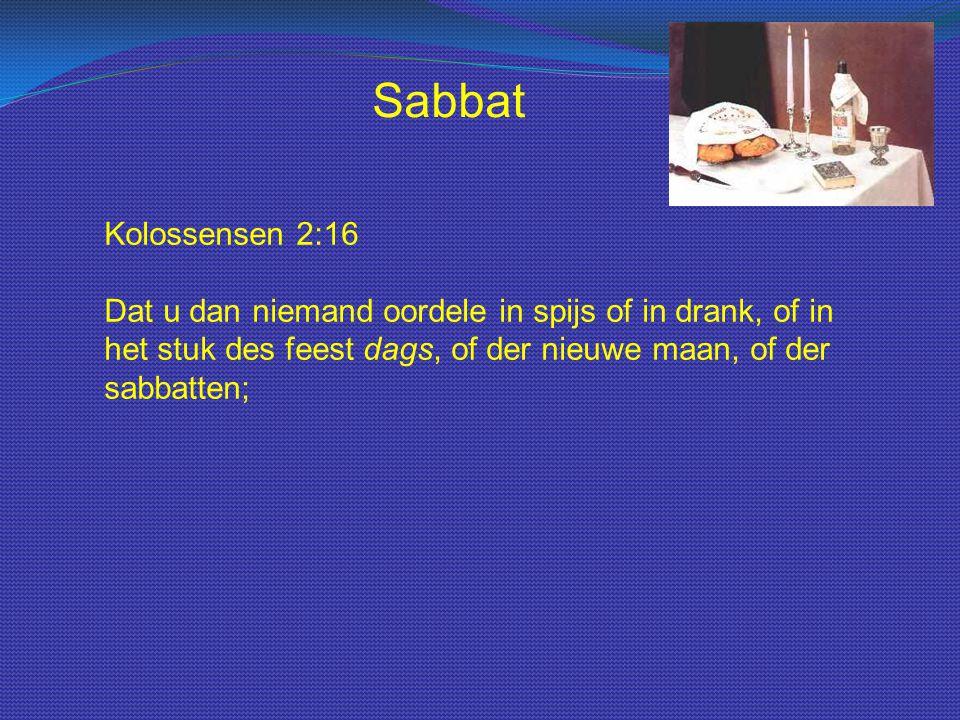 Sabbat Kolossensen 2:16 Dat u dan niemand oordele in spijs of in drank, of in het stuk des feest dags, of der nieuwe maan, of der sabbatten;