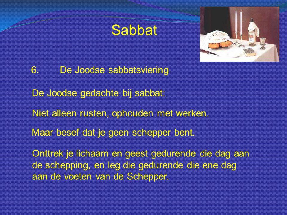 Sabbat 6. De Joodse sabbatsviering De Joodse gedachte bij sabbat: