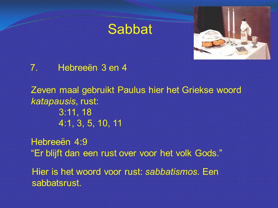 Sabbat 7. Hebreeën 3 en 4. Zeven maal gebruikt Paulus hier het Griekse woord katapausis, rust: 3:11, 18 4:1, 3, 5, 10, 11.