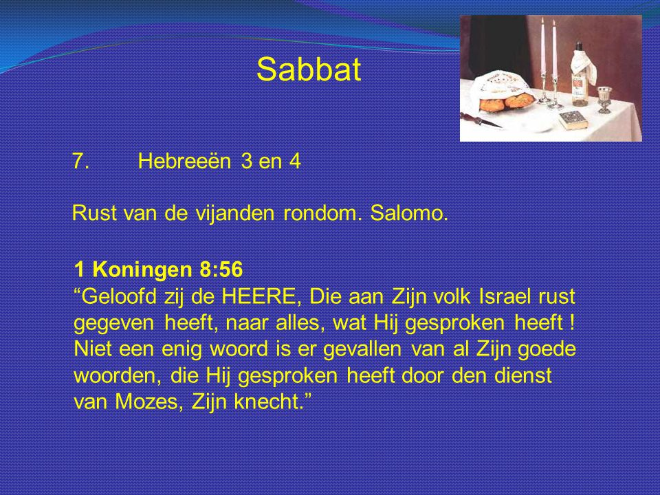 Sabbat 7. Hebreeën 3 en 4 Rust van de vijanden rondom. Salomo.