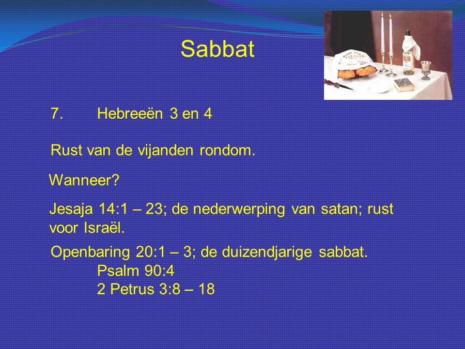 Sabbat 7. Hebreeën 3 en 4 Rust van de vijanden rondom. Wanneer