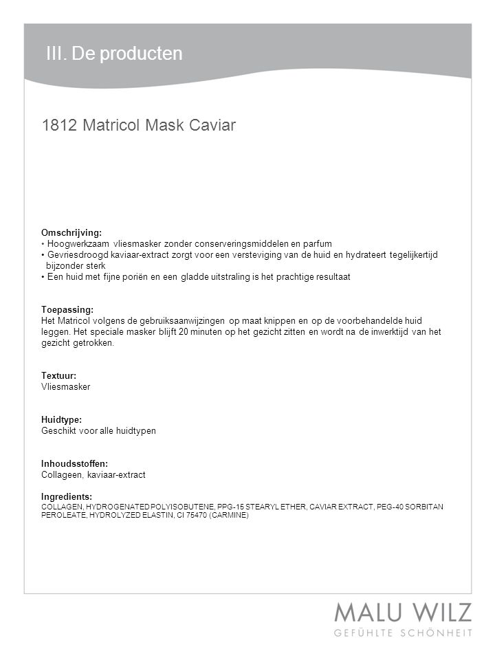 I. Die neuen Wirkstoffe III. De producten 1812 Matricol Mask Caviar