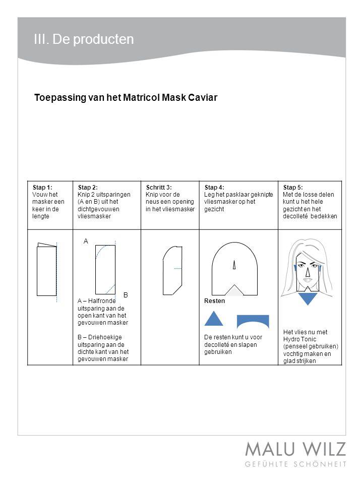 III. De producten Toepassing van het Matricol Mask Caviar A B Stap 1: