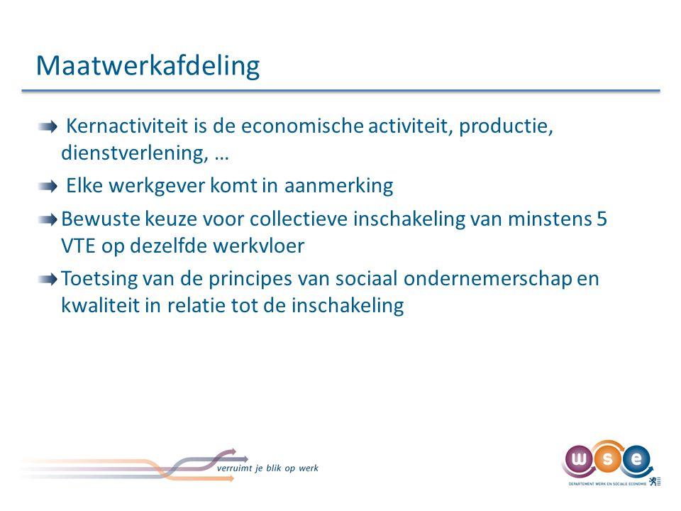 Maatwerkafdeling Kernactiviteit is de economische activiteit, productie, dienstverlening, … Elke werkgever komt in aanmerking.